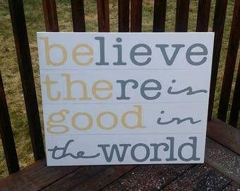 BE THE GOOD, Believe there is Good in the World, wood sign, home decor, slat sign