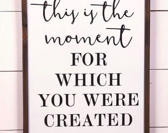 Perhaps this is the moment for which You were Created Sign - Esther 4:14 - Motivational sign