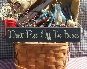 Don't Piss Off The Fairies painted primitive rustic wood sign