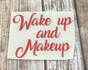 Wake up & Makeup Vinyl Decal Car Laptop Wine Glass Sticker