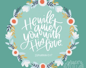 "He Will Quiet You With His Love - Zephaniah 3:17 - Printable Scripture Art - Instant Download - Inlcudes 8X10"" and 11X14"" sizes"