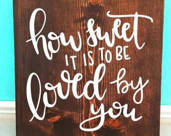 How sweet it is to be loved by you | Wedding | Hand Lettered Wooden Sign