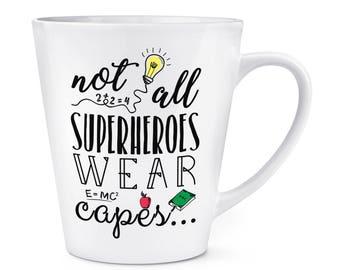 Teacher Not All Superheroes Wear Capes 12oz Latte Mug Cup