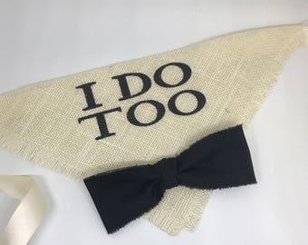 Dog Wedding Bandana I Do Too Black Bowtie Engagement Photos Save the Date Bridal Shower Gift Personalized