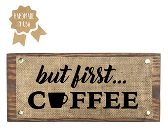 But First Coffee - WOOD BURLAP SIGN - Rustic Kitchen Wall Decor - Handmade