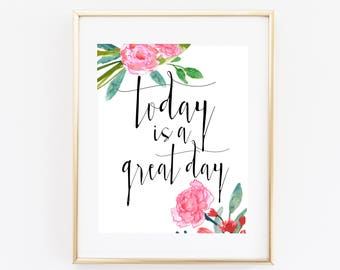 Today is a Great Day Inspirational Art Print Printable 8x10 Watercolor Floral Calligraphy Art Print Quote Print Instant Download Paper Canoe