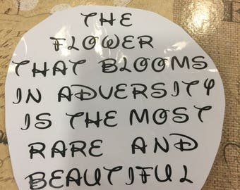 Disney Saying, The FloWer THAt BlOOms In AdVERsity iS...., Car Decal, Laptop Decal, Disney Decal, Yeti Cup Decal, Yeti Cup Decal