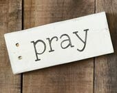 pray sign- Farmhouse sign on Reclaimed wood, small word sign