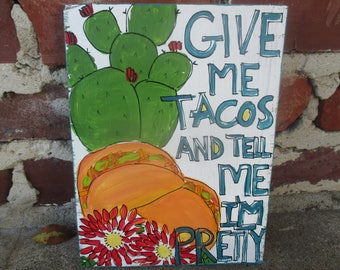 give me tacos and call me pretty painting on rsalvaged wood, taco painting, taco art, taco lover gift, i love tacos, tacos wall art, taco