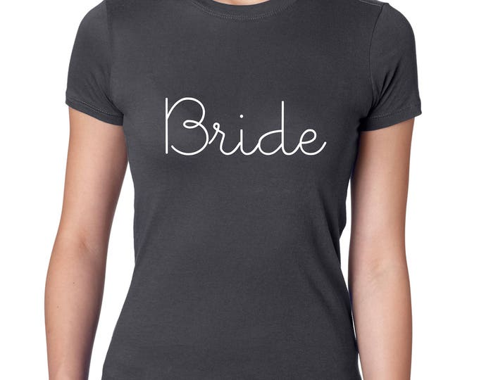 Simple Bride Shirt . Bride white ink tee . Bride tshirt with cool script writing . Bride to Be gift . small, medium, large, xl, xxl, 2x, 3x