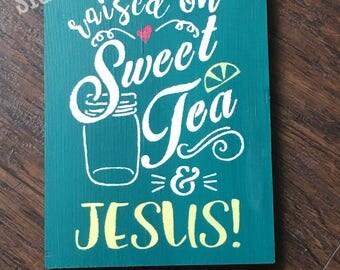 Raised On Sweet Tea and Jesus wood sign