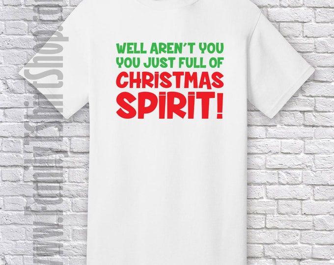 Well Aren't You Just Full Of Christmas Spirit T-shirt