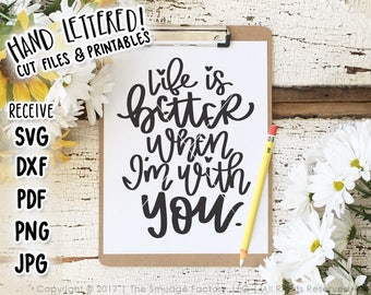 Wedding SVG, Life Is Better When I'm With You, Love SVG, Hand Lettered, Silhouette, Cricut, Wedding Quote, I Love You SVG, Together Cut File