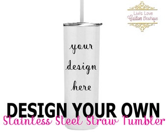 Custom Straw Tumbler - Design your own Travel Mug - 20 oz Stainless Steel Straw Tumbler - White Cups - Create my own water bottles