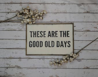 These Are The Good Old Days, Farmhouse Sign, Farmhouse Decor, Modern Farmhouse, Rustic Sign, Wood Sign, Custom Wood Sign,  Framed Wood Sign