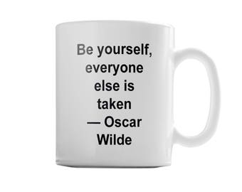 Oscar Wilde Quote Mug - Be yourself, everyone else is taken