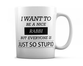 Rabbi mug - Rabbi gifts - I want to be a nice Rabbi but everyone is just so stupid