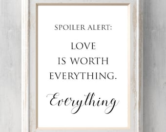 Everything Everything Print.  Spoiler Alert: Love is worth everything.  All Prints Buy 2 get 1.