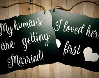 My Humans Are Getting Married - 2 Piece Set Wedding Sign - Flower Girl Ring Bearer Sign - Ring Bearer - Wedding Decor - I Loved Her First