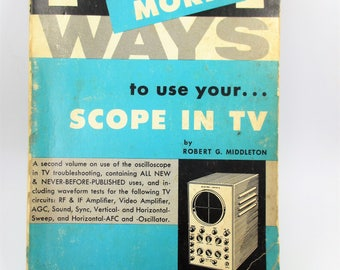 101 More ways to Use Your Scope in TV - Oscilloscope Book - Vintage Television Repair Book - Robert G. Middleton - Third Printing