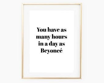 You Have As Many Hours In A Day As  Beyoncé - Beyoncé Hepburn Quote - Typography Quote Print - Friend Gift Print - Motivational Quote