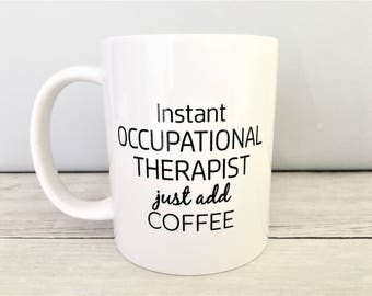 Instant Occupational Therapist Just Add Coffee, OT Mug, OT Coffee Mug, Instant OT Mug, Occupational Therapy Mug, Occupational Therapist Mug