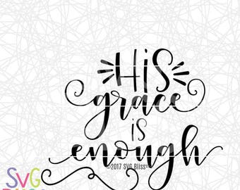 Christian SVG, His Grace is Enough, Bible SVG, Religious SVG, Cutting File For Cricut or Silhouette, Digital Download