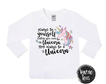 Unicorn Shirts - Always be a Unicorn - Unicorn and Rainbows - Girls' Clothing - Girls' Shirts - Unicorn Birthday - Short and Long Sleeve