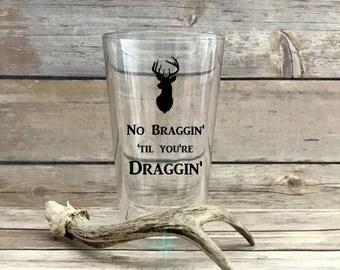 Hunting Beer Mug, No Braggin Til Youre Draggin Beer Mug, Fathers Day Gift, Groomsman Gift, Deer Beer Mug, Hunting Gift, First Deer Gift
