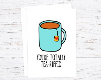You're totally tea-riffic -   Greetings Card - February - Events - A6