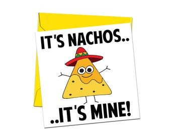 Birthday Card - Funny Greeting Card - Nacho Birthday Card - It's Nacho It's Mine Card - Funny Card