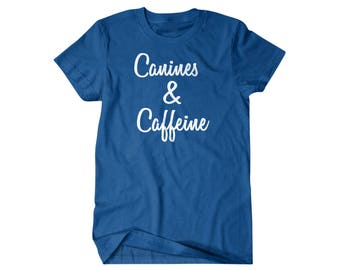 Dog Lover gift, Coffee Lover gift, Canines and Caffeine,  gift for him, and her, hilarious tees