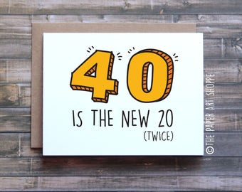 Funny birthday card, 40 is the new 20 twice, funny card for mom, funny card for dad, funny card for friend, happy birthday card