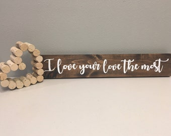 Home Decor, Wall Decor, Rustic Wood Sign, Wood Sign, I Love Your Love the Most Sign