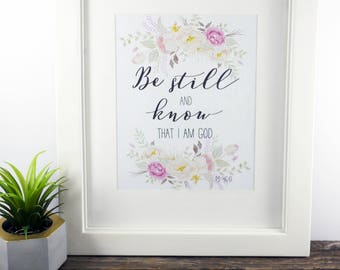 Be Still And Know That I Am God | Bible Verse Printable Art | Unique Florals Hand lettered Modern Calligraphy | Downloadable Digital File