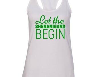 Let the Shenanigans Begin Racerback tank, St. Patrick's day shirt, Ladies racerback, St. Patricks Women's shirt, Shenanigans shirt