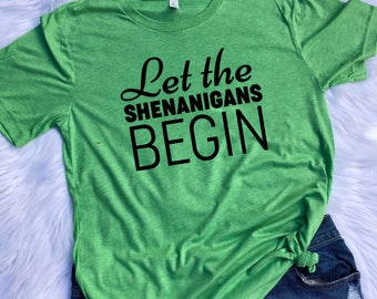 Let the Shenanigans Begin UNISEX T-shirt St. Patricks day shirt, St. Patricks day, Shenanigans shirt, Funny st. Patricks shirt