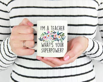 Cute Funny Teacher, End Of Year Teacher, I'm A Teacher What's Your Superpower, Teacher Mugs, Funny Teacher Gift, Teacher Gift, Teacher