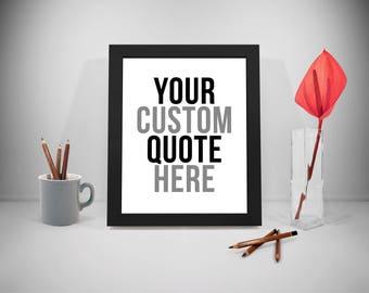 Custom Quotes, Your Custom Quotes, Inspirational Quotes, Motivational Print, Inspiration Quotes, Motivation Print, Positive Inspiration