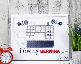 I LOVE MY BERNINA. Sewing machine printable wall art. Sewing machine  printable wall decor. Craft Digital print art.© BlueOwlLand