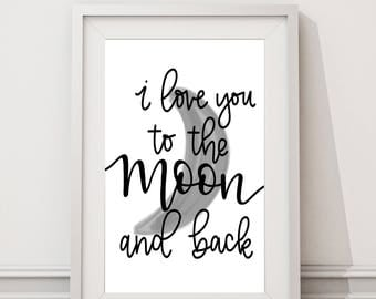 I Love You To The Moon And Back | Nursery Decor | Wall Print | Moon Decor | Neutral Nursery | Wall Decor | Gray | Hand Lettered