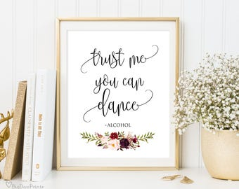 Trust Me You Can Dance Sign, Alcohol Sign, Printable Wedding Sign, Bar Sign, Burgundy, Marsala, Instant Download, #A047
