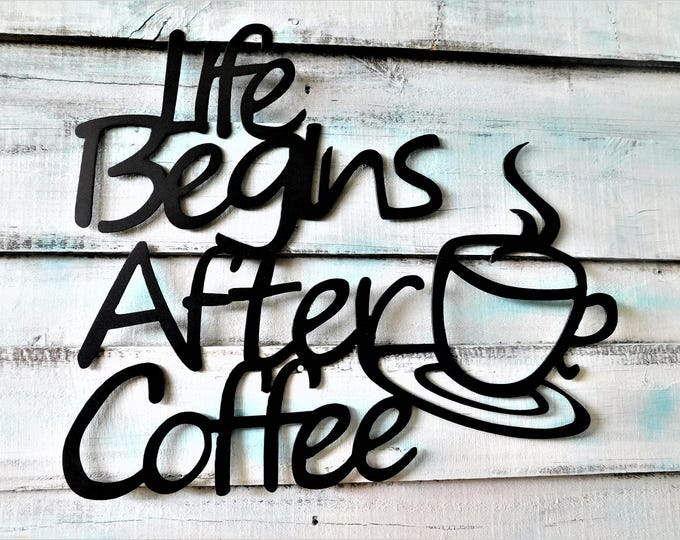 Metal Coffee Sign, Life Begins After Coffee, Coffee Farmhouse Sign, Coffee Kitchen Sign, Coffee Bar Sign, Coffee Bar Sign, Coffee Wall Decor