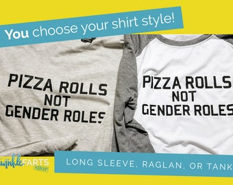 """Funny gender roles shirt - """"Pizza rolls not gender roles"""" - Feminist equality saying"""