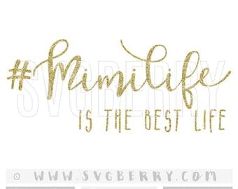 Mimilife Is The Best Life SVG / Mimi Gift Mimi Shirt Mimi SVG Mimi life / Gifts For Mimi Mothers Day Gift / cutting files cut files / Aq
