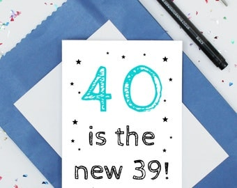 funny 40th birthday card - 40 is the new 39 - humorous birthday card - funny card for him - sarcastic card for men - fortieth birthday card