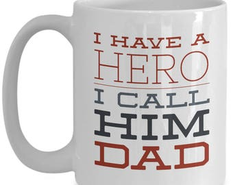 I Have a HERO I Call Him DAD!!! Let him know how much you care with every sip of coffee! 15 oz White Ceramic Mug!