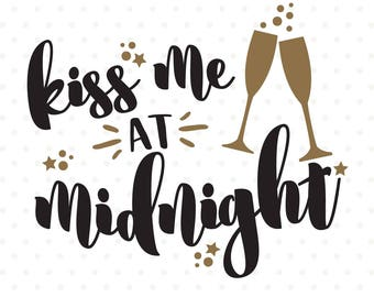 New Years SVG, Kiss Me At Midnight svg file, 2018 SVG, New Years cut file, SVG New Years Eve, New Years Eve shirt design, New Years Shirt