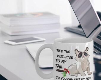 "Funny Grumpy Cat Mug ""Grumpy Cat Coffee Mug Tied The Mistletoe To My Tail So You Can Kiss My Ass"" Angry Cat Mug Makes A Great Gift"