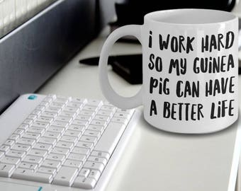 Guinea Pig Gifts - Guinea Pig Mug - Guinea Pig Coffee Mug - Guinea Pig Lovers - I Work Hard So My Guinea Pig Can Have A Better Life